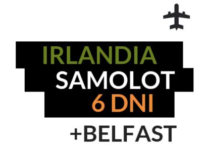 Irlandia – Dublin – Belfast – Wycieczka szkolna samolotem